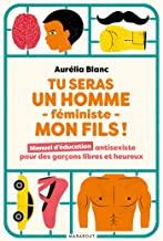 Tu seras un homme - féministe - mon fils!, Aurélia BLANC